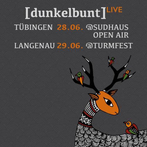 This Week: [dunkelbunt] + Band LIVE in #Germany: + Friday 28/06 Tübingen @Sudhaus #OpenAir (#Waldbühne) + Saturday 29/06 Langenau (#Turmfest)