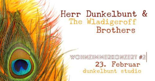 Herr Dunkelbunt & Wladigeroff Brothers - Wohnzimmerkonzert #2 - Sonntag, 23.02.2020